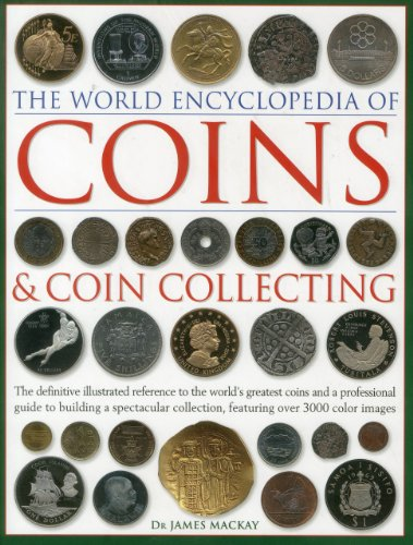 The World Encyclopedia of Coins & Coin Collecting: The definitive illustrated reference to the world's greatest coins and a professional guide to … collection, featuring over 3000 colour images
