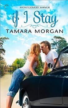 If I Stay (Montgomery Manor Book 1) by [Morgan, Tamara]