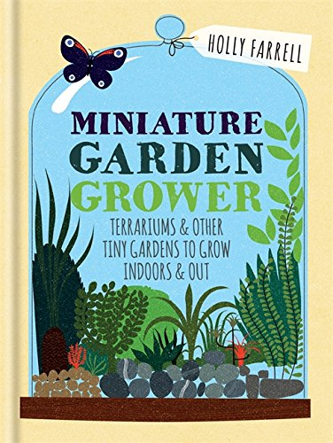 RHS Miniature Garden Grower  Terrariums And Other Tiny Gardens To Grow Indoors And Out