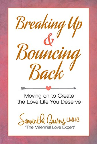 Book Cover: Breaking Up and Bouncing Back: Moving On to Create the Love Life You Deserve