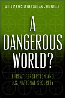 A Dangerous World?: Threat Perception and U.S. National Security