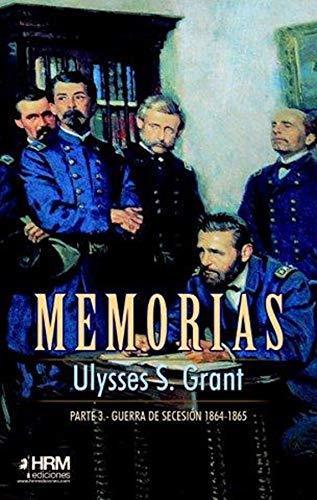 Memorias. 3ª Parte: Guerra de Secesión (1864-1865) por Ulysses S. Grant,Medina Portillo, Francisco,Gutiérrez López, José Antonio,Garcés López, Martín,Rodríguez Serafín, Nelson Enrique