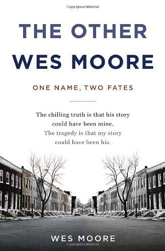 By Wes Moore: The Other Wes Moore: One Name, Two Fates