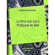 La France sous Philippe le Bel (French Edition)