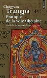 Pratique de la voie tibétaine : Au-delà du matérialisme spirituel par Trungpa