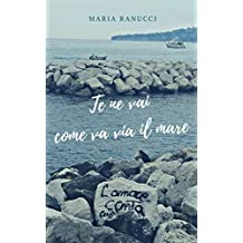 Te ne vai come va via il mare (Italian Edition)