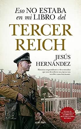 Eso no estaba en mi libro del Tercer Reich (Historia) eBook: Jesús ...