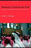 Monetary Union in the Gulf : Prospects for a Single Currency in the Arabian Peninsula, Rutledge, Emilie, 0415459427