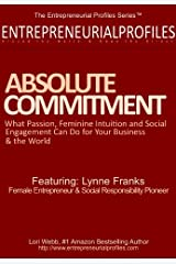 Absolute Committment: : What Passion, Feminine Intuition and Social Engagement Can Do for Your Business & the World Kindle Edition