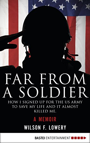Soldier Signed - Far From a Soldier: How I Signed Up for the US Army to Save My Life and It Almost Killed Me. A Memoir