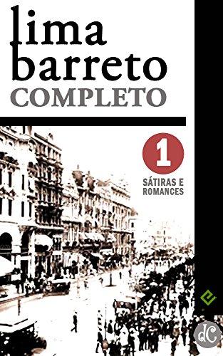 Lima Barreto Completo I: Sátiras e Romances Completos. Inclui Triste fim de Policarpo Quaresma, Os Bruzundangas e mais 6 obras (Edição Definitiva)