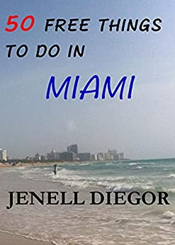 50 Free Things to Do in Miami (Budget Destination USA) by [Diegor, Jenell]