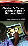 Children's TV and Digital Media in the Arab World: Childhood, Screen Culture and Education