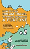 How to Plan Dream Travel Without Spending a Fortune: A Practical Guide for Travel Planning and Finding Cheapest Flights, Hotels, and Cars