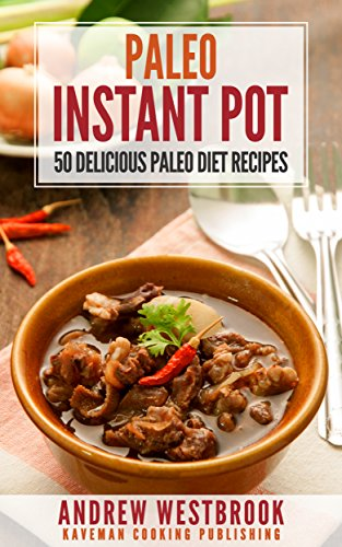 Paleo: Instant Pot - The Ultimate Paleo Pressure Cooker Cookbook by Andrew Westbrook