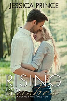 Rising from the Ashes (Picking up the Pieces Book 2) by [Prince, Jessica]