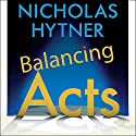 Balancing Acts: Behind the Scenes at the National Theatre Audiobook by Nicholas Hytner Narrated by Nicholas Hytner, Simon Russell Beale, Samuel Barnett, Deborah Findlay