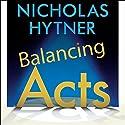 Balancing Acts: Behind the Scenes at the National Theatre Hörbuch von Nicholas Hytner Gesprochen von: Nicholas Hytner, Simon Russell Beale, Samuel Barnett, Deborah Findlay