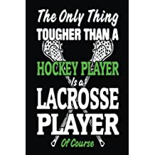 The Only Thing Tougher Than A Hockey Player Is A Lacrosse Player Of Course: Lined Notebook Journal, 6 x 9, 108 Pages