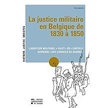 La justice militaire en Belgique de 1830 à 1850: L'auditeur militaire, «valet» ou «cheville ouvrière» des conseils de guerre? (Histoire, justice, sociétés) (French Edition)