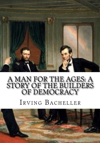 A Man for the Ages by Irving Bacheller