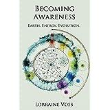 Becoming Awareness: Earth. Energy. Evolution.