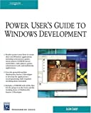 Power User's Guide to Windows Development [With CD-ROM] (Programming Series)
