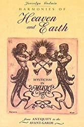 Harmonies of Heaven and Earth: Mysticism in Music from Antiquity to the Avant-Garde Godwin, Joscelyn ( Author ) Nov-01-1987 Paperback