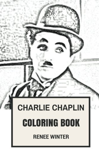 Charlie Chaplin Coloring Book: Comedy Clairvoyant and Silent Movies Godfather the Tramp Character Inspired Adult Coloring Book (Charlie Chaplin Books)