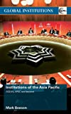 Institutions of the Asia-Pacific: ASEAN, APEC and beyond (Global Institutions), Mark Beeson, 0415465036