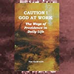 Caution! God at Work: The Ways of Providence in Daily Life | Tim Galbraith