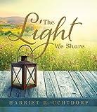 The Light We Share, Harriet R. Uchtdorf, 1609078691