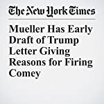 Mueller Has Early Draft of Trump Letter Giving Reasons for Firing Comey | Michael S. Schmidt,Maggie Haberman