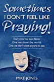 Sometimes I Don't Feel Like Praying, Mike Jones, 0816322295