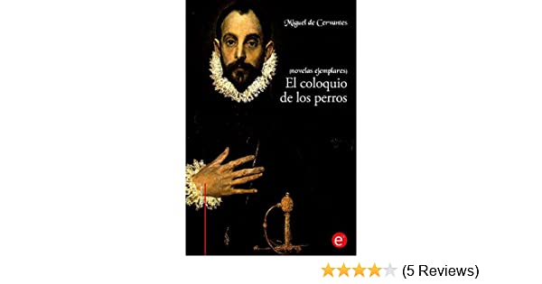 Amazon.com: El coloquio de los perros (novelas ejemplares): (anotado) (Spanish Edition) eBook: Miguel de Cervantes: Kindle Store