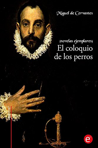 El coloquio de los perros (novelas ejemplares): (anotado) (Spanish Edition