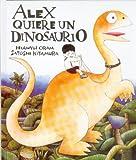 Alex Quiere un Dinosaurio, Oram Hiawyn y Satoshi Kitamura, 9681641140