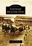 Cheyenne Frontier Days (Images of America)