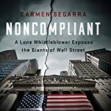 #10: Noncompliant: A Lone Whistleblower Exposes the Giants of Wall Street