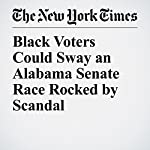 Black Voters Could Sway an Alabama Senate Race Rocked by Scandal | Richard Fausset