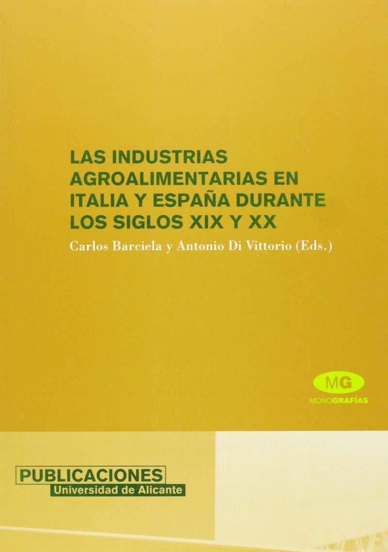 Las industrias agroalimentarias en Italia y España durante los siglos XIX y XX Monografías: Amazon.es: Carlos Barciela López, Antonio Di Vittorio: Libros