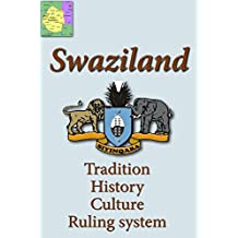 History and culture of Swaziland, people of Swaziland, Swaziland ruling body, Swaziland: Discover more on Swaziland, governing system of Swaziland