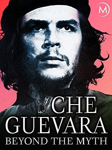 Che Guevara  Beyond The Myth