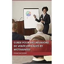 Guide pour des réunions de vente efficaces et motivantes (French Edition)