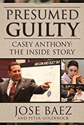 Presumed Guilty: Casey Anthony: The Inside Story by Baez, Jose, Golenbock, Peter (2012) Hardcover