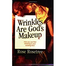 Wrinkles Are God's Makeup: How You Can Find Meaning in Your Evolving Face