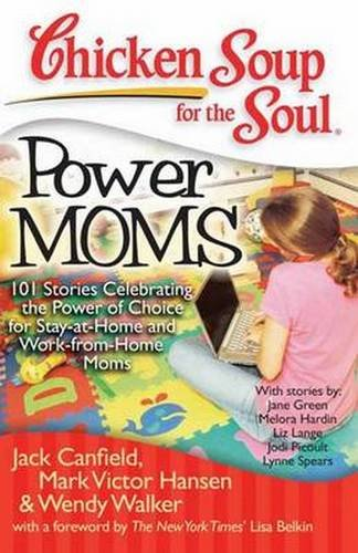 Chicken Soup for the Soul: Power Moms - 101 Stories Celebrating the Power of Choice for Stay-at-Home and Work-from-Home Moms - Magnolia Soup