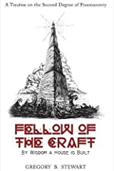 Fellow of the Craft: By Wisdom a House is Built: A Treatise on the Second Degree of Freemasonry Hardcover