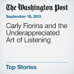 Carly Fiorina and the Underappreciated Art of Listening | Karen Tumulty