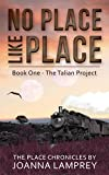 No Place Like Place: Book One - The Talian Project
